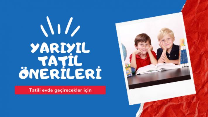 Yarıyıl tatilini evde geçirecek çocuk ve ailelere önerilerimiz var!
